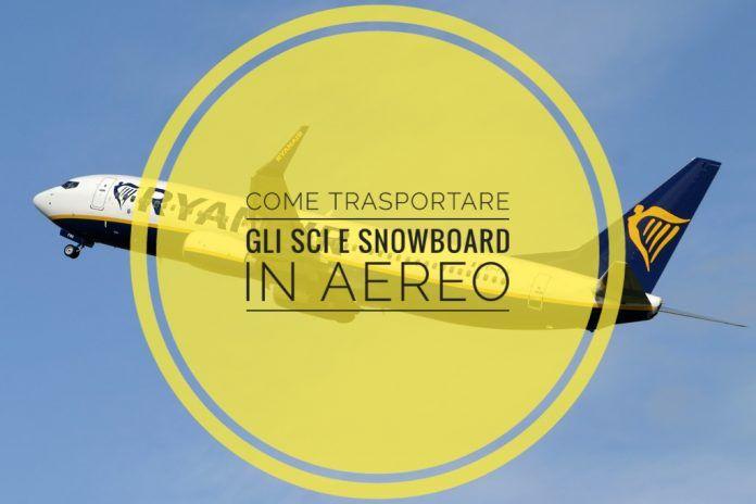 Come trasportare gli sci e snowboard in aereo